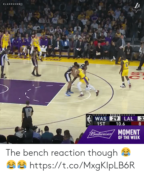 Memes, 🤖, and Moment: LAKESHOW  IS  WAS  29  LAL 3  1ST 10.6  B  MOMENT  idwese  OF THE WEEK The bench reaction though 😂😂😂   https://t.co/MxgKIpLB6R