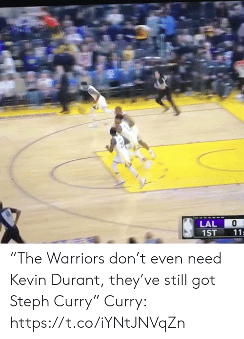 "Kevin Durant, Sports, and Steph Curry: LAL  1ST  11 ""The Warriors don't even need Kevin Durant, they've still got Steph Curry""  Curry: https://t.co/iYNtJNVqZn"