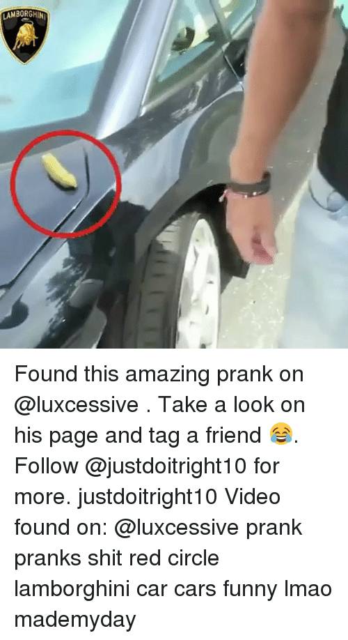 Cars, Funny, and Lmao: LAMBORGHIN Found this amazing prank on @luxcessive . Take a look on his page and tag a friend 😂. Follow @justdoitright10 for more. justdoitright10 Video found on: @luxcessive prank pranks shit red circle lamborghini car cars funny lmao mademyday