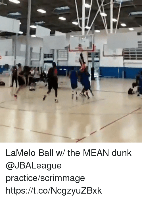Dunk, Memes, and Mean: LaMelo Ball w/ the MEAN dunk @JBALeague practice/scrimmage https://t.co/NcgzyuZBxk