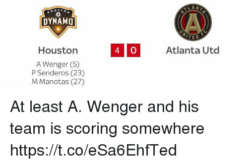 Memes, Atlanta, and 🤖: LAN  DYNAMO  Houstorn  0  Atlanta Utd  A Wenger (5)  P Senderos (23)  M Manotas (27) At least A. Wenger and his team is scoring somewhere https://t.co/eSa6EhfTed