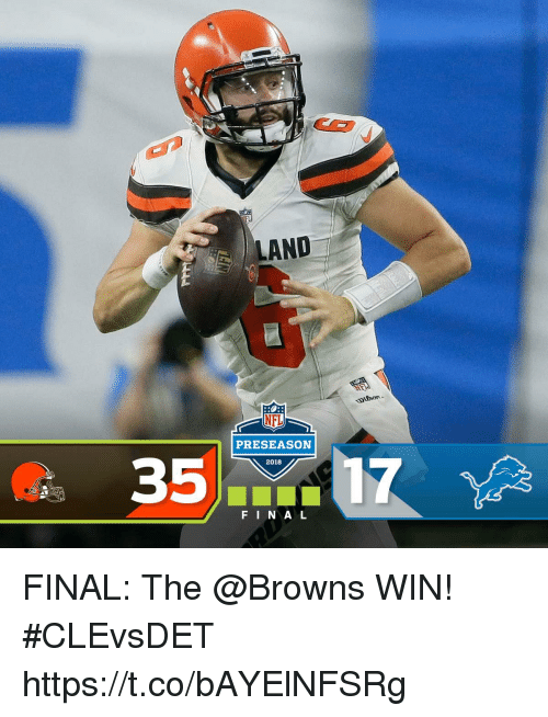 Memes, Nfl, and Browns: LAND  NFL  PRESEASON  2018  F IN A L FINAL: The @Browns WIN! #CLEvsDET https://t.co/bAYElNFSRg