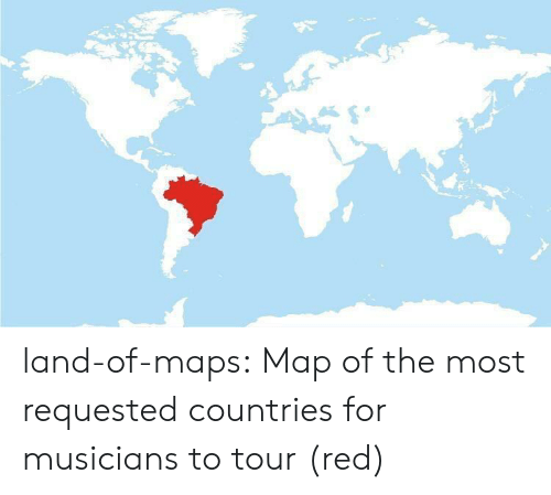 Countries: land-of-maps: Map of the most requested countries for musicians to tour (red)
