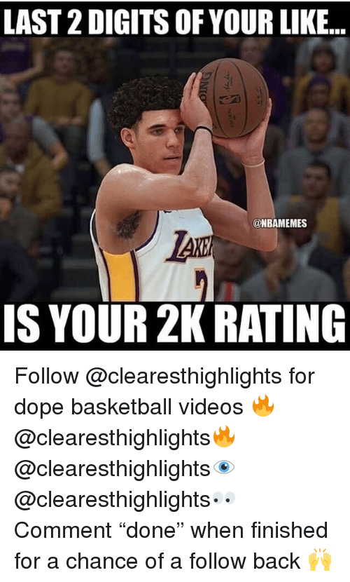 """Basketball, Dope, and Memes: LAST 2 DIGITS OF YOUR LIKE...  @NBAMEMES  IS YOUR 2K RATING Follow @clearesthighlights for dope basketball videos 🔥 @clearesthighlights🔥 @clearesthighlights👁 @clearesthighlights👀 Comment """"done"""" when finished for a chance of a follow back 🙌"""