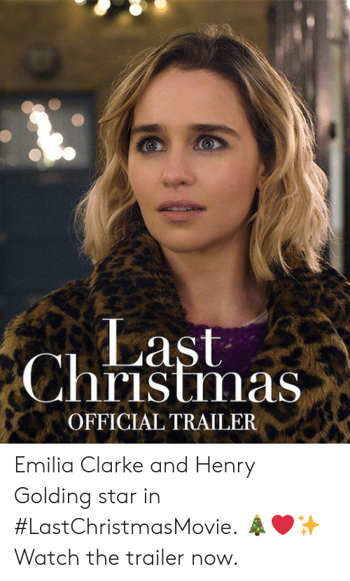Christmas, Memes, and Emilia Clarke: Last  Christmas  OFFICIAL TRAILER Emilia Clarke and Henry Golding star in #LastChristmasMovie.  🎄❤️✨ Watch the trailer now.