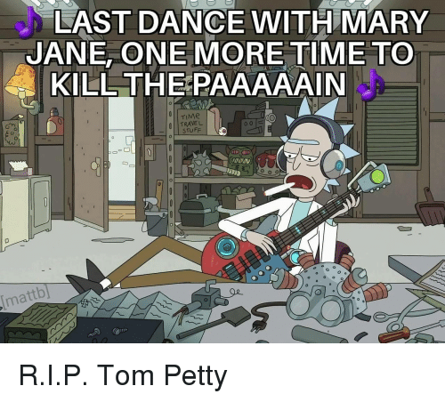tom petty: LAST DANCE WITH MARY  JANE, ONE MORE TIME TO  KILL THEPAAAAAIN  TRAVEL  STUFF  mattb] <p>R.I.P. Tom Petty</p>