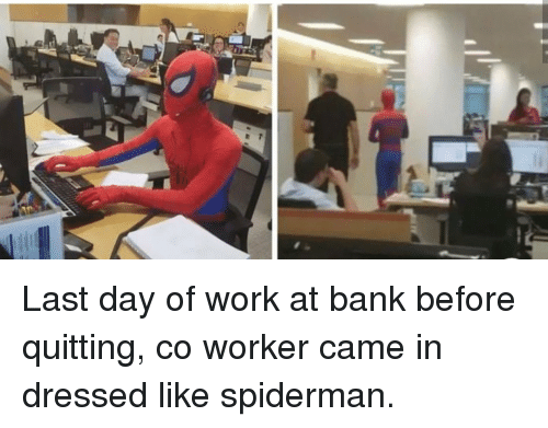 Work, Bank, and Spiderman: Last day of work at bank before quitting, co worker came in dressed like spiderman.