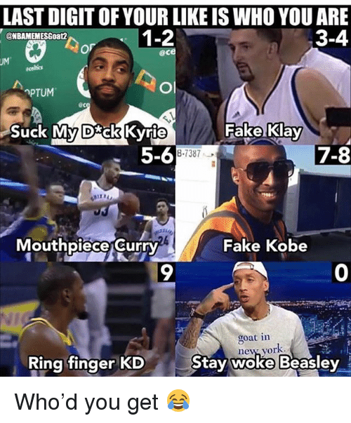Beasley: LAST DIGIT OF YOUR LIKE IS WHO YOU ARE  3-4  @NBAMEMESGoat2  @ce  PTUM  ec  Suck My D ck Kvrie  Fake Klay  5-6  7-8  8-7387  Mouthpiece Curry  Fake Kobe  9  0  goat in  ne% vor  Ring finger KD  Stav woke Beasley Who'd you get 😂