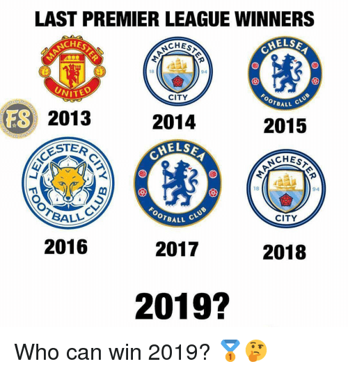 ester: LAST PREMIER LEAGUEWINNERS  ELS  CHE  18  94  NITED  2013  ESTER  CITY  OTBALL  ES  2014  2015  CHES  18  94  CITY  BALL  OTBALL  2016  2017  2018  2019? Who can win 2019? 🥇🤔