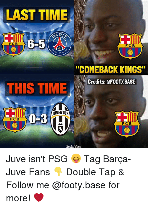 "Memes, Juventus, and Time: LAST TIME  RARIS  6-5  F C B  GERM  ""COMEBACK KINGS""  Credits: FOOTYBASE  THIS TIME  jUVENTUS  0-3  F C B  FTC B  Base Juve isn't PSG 😝 Tag Barça-Juve Fans 👇 Double Tap & Follow me @footy.base for more! ❤️"
