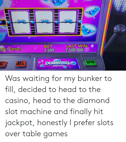 Head, Casino, and Diamond: LAST WIN  BET  2,500  gh Class!  2,500,000  SPIN  DIANIOND  ВЕT  МАХ Was waiting for my bunker to fill, decided to head to the casino, head to the diamond slot machine and finally hit jackpot, honestly I prefer slots over table games