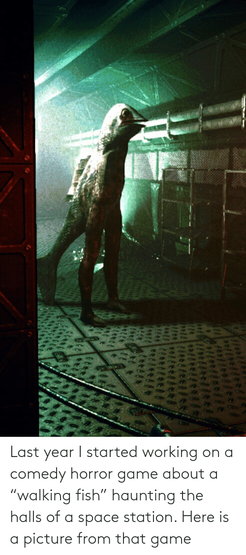 "Haunting: Last year I started working on a comedy horror game about a ""walking fish"" haunting the halls of a space station. Here is a picture from that game"