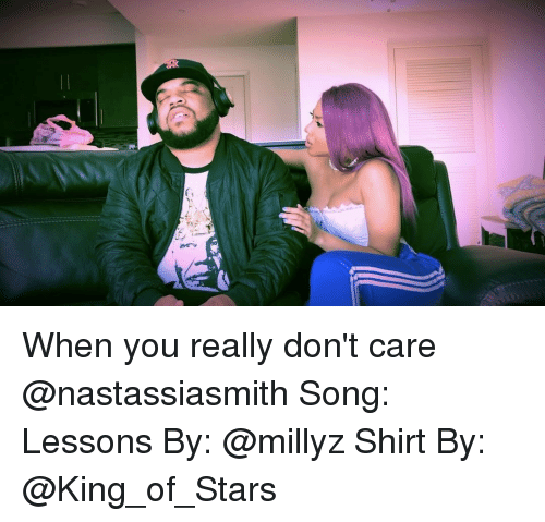 Lessoned: lata When you really don't care @nastassiasmith Song: Lessons By: @millyz Shirt By: @King_of_Stars