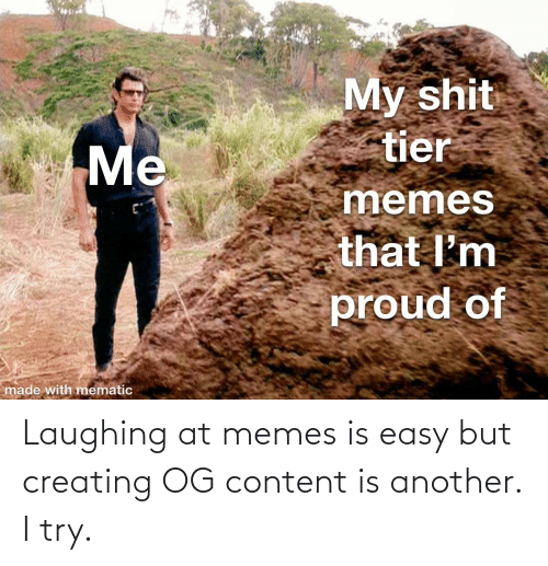 creating: Laughing at memes is easy but creating OG content is another. I try.
