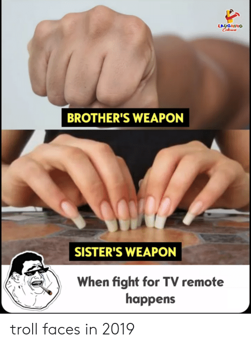troll faces: LAUGHING  BROTHER'S WEAPON  SISTER'S WEAPON  LWhen fight for TV remote  happens troll faces in 2019