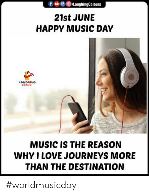 the-reason-why: /LaughingColours  21st JUNE  HAPPY MUSIC DAY  LAYGHING  Celus  MUSIC IS THE REASON  WHY I LOVE JOURNEYS MORE  THAN THE DESTINATION #worldmusicday
