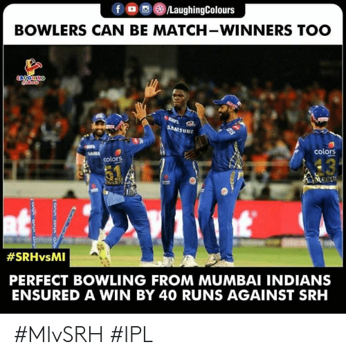 mumbai indians: LaughingColours  BOWLERS CAN BE MATCH-WINNERS TOO  SAMSUNG  colors  colors  #SRHvsMI  PERFECT BOWLING FROM MUMBAI INDIANS  ENSURED A WIN BY 40 RUNS AGAINST SRH #MIvSRH #IPL