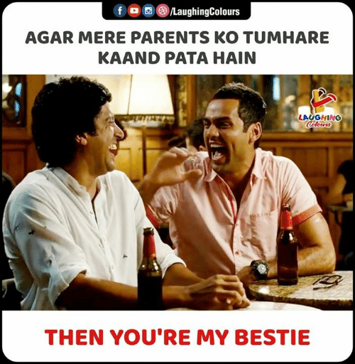 Parents, Indianpeoplefacebook, and Agar: LaughingColours  f  AGAR MERE PARENTS KO TUMHARE  KAAND PATA HAIN  LAUGHING  Colowrs  THEN YOU'RE MY BESTIE