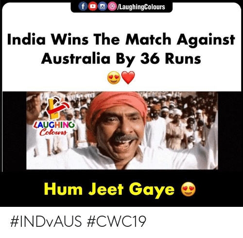 hum: LaughingColours  f  India Wins The Match Against  Australia By 36 Runs  LAUGHING  Colours  Hum Jeet Gaye #INDvAUS #CWC19