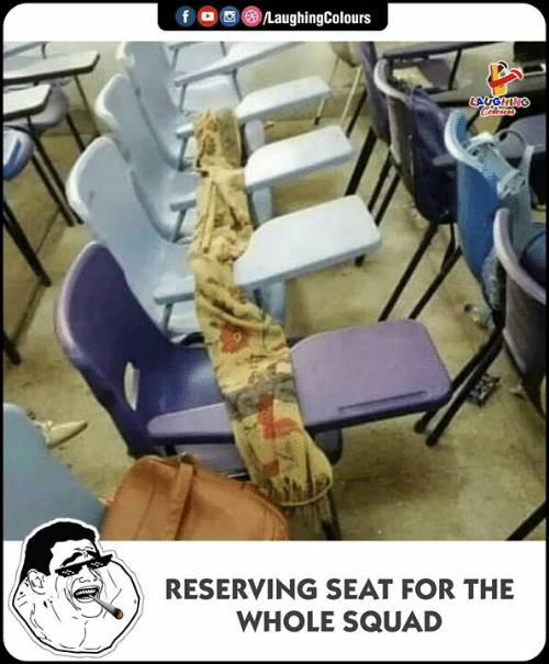 Squad, Indianpeoplefacebook, and Seat: LaughingColours  f  LAUGHING  Celears  RESERVING SEAT FOR THE  WHOLE SQUAD