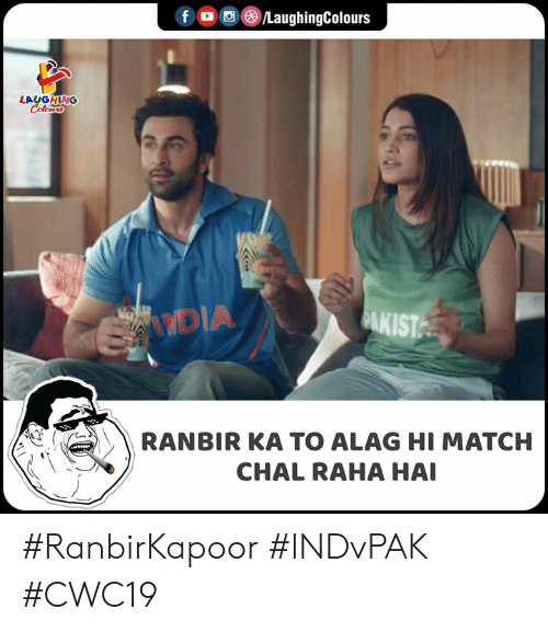 Match, Indianpeoplefacebook, and Dia: LaughingColours  f  LAUGHING  Colours  PAKIST  DIA  RANBIR KA TO ALAG HI MATCH  CHAL RAHA HAI #RanbirKapoor #INDvPAK #CWC19