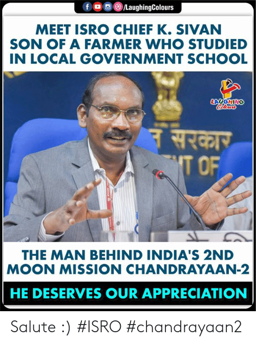 Farmer: /LaughingColours  f o  MEET ISRO CHIEF K. SIVAN  SON OF A FARMER WHO STUDIED  IN LOCAL GOVERNMENT SCHOOL  LAUGHING  Celours  नसरकार  T OF  THE MAN BEHIND INDIA'S 2ND  MOON MISSION CHANDRAYAAN-2  HE DESERVES OUR APPRECIATION Salute :) #ISRO #chandrayaan2