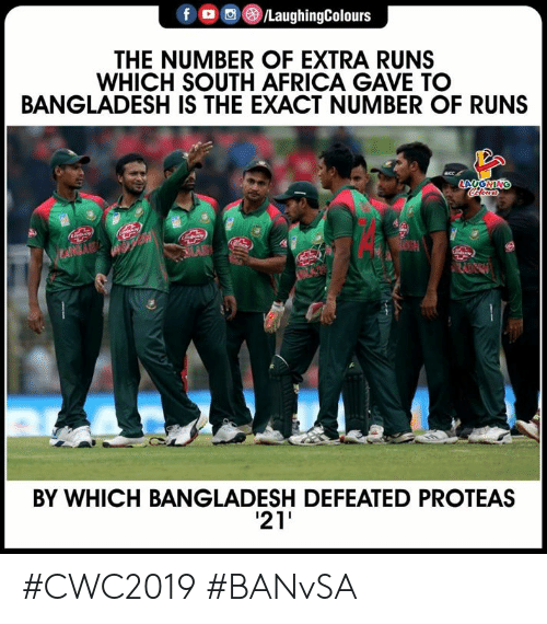 South Africa: /LaughingColours  f  THE NUMBER OF EXTRA RUNS  WHICH SOUTH AFRICA GAVE TO  BANGLADESH IS THE EXACT NUMBER OF RUNS  acc.  LAUGNING  Coewr  eoy  heny  MAB  LANGAA  Ablioy  BY WHICH BANGLADESH DEFEATED PROTEAS  21 #CWC2019 #BANvSA