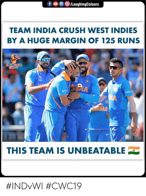 gia: /LaughingColours  TEAM INDIA CRUSH WEST INDIES  BY A HUGE MARGIN OF 125 RUNS  LAUGHING  Colewrs  A  oppo  DIA  GIA  THIS TEAM IS UNBEATABLE #INDvWI  #CWC19