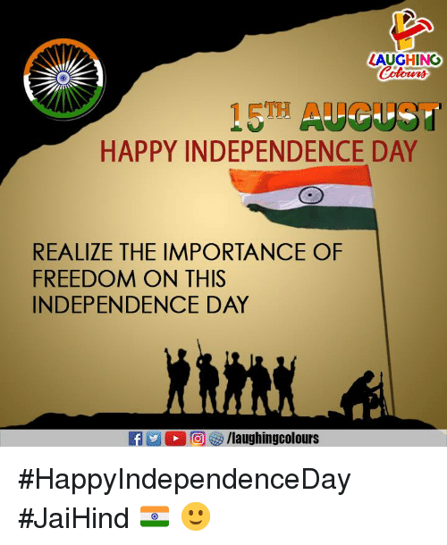 Independence Day: LAUGHINO  HAPPY INDEPENDENCE DAY  REALIZE THE IMPORTANCE OF  FREEDOM ON THIS  INDEPENDENCE DAY #HappyIndependenceDay #JaiHind 🇮🇳️ 🙂