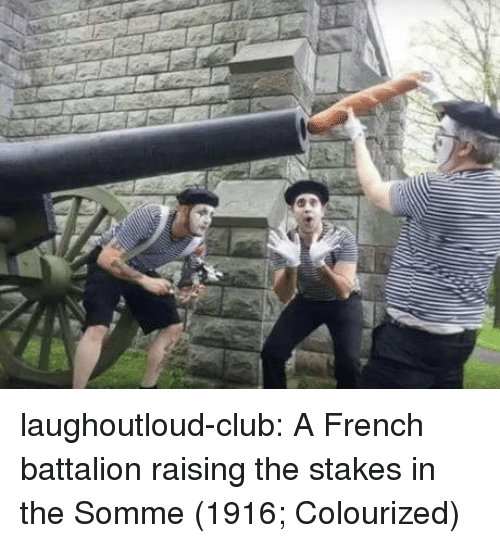 Club, Tumblr, and Blog: laughoutloud-club:  A French battalion raising the stakes in the Somme (1916; Colourized)