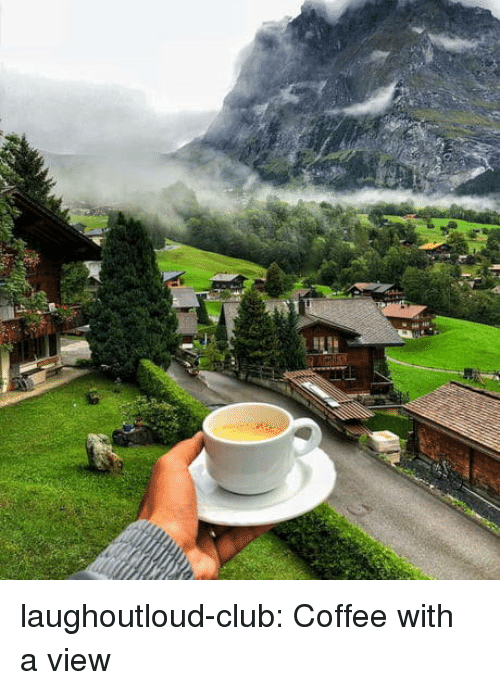 Club, Tumblr, and Blog: laughoutloud-club:  Coffee with a view