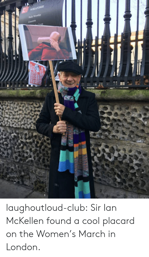 Club, Tumblr, and Ian McKellen: laughoutloud-club:  Sir Ian McKellen found a cool placard on the Women's March in London.