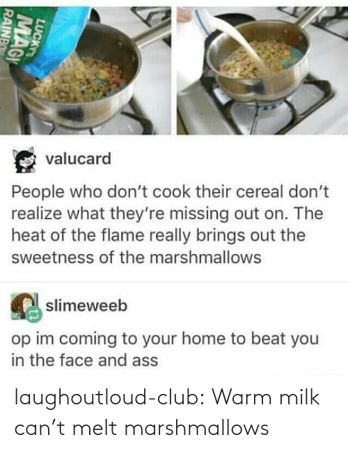 warm: laughoutloud-club:  Warm milk can't melt marshmallows
