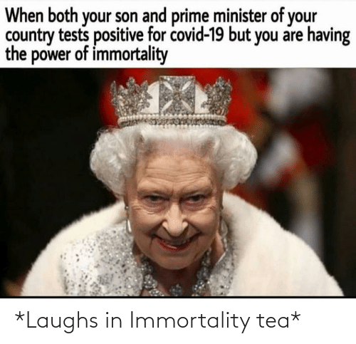 Laughs: *Laughs in Immortality tea*