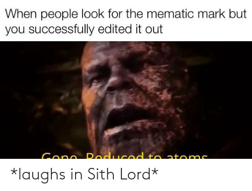 Laughs: *laughs in Sith Lord*