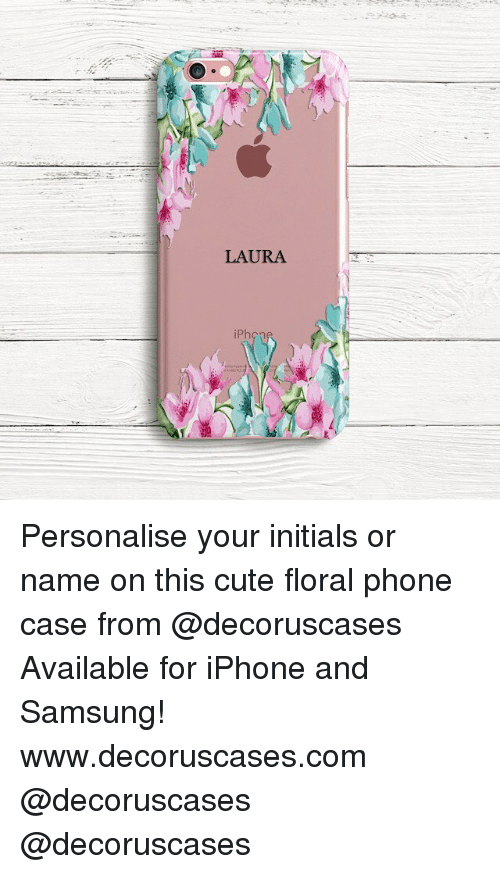 Iphoned: LAURA  iPhon Personalise your initials or name on this cute floral phone case from @decoruscases Available for iPhone and Samsung! www.decoruscases.com @decoruscases @decoruscases