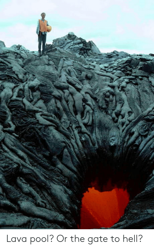 gate: Lava pool? Or the gate to hell?