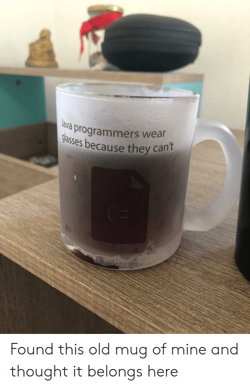 Old, Thought, and Mine: lava  programmers wear  es because they can't Found this old mug of mine and thought it belongs here