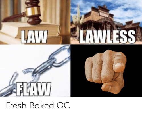 Baked, Fresh, and Lawless: LAW LAWLESS  FLAW Fresh Baked OC