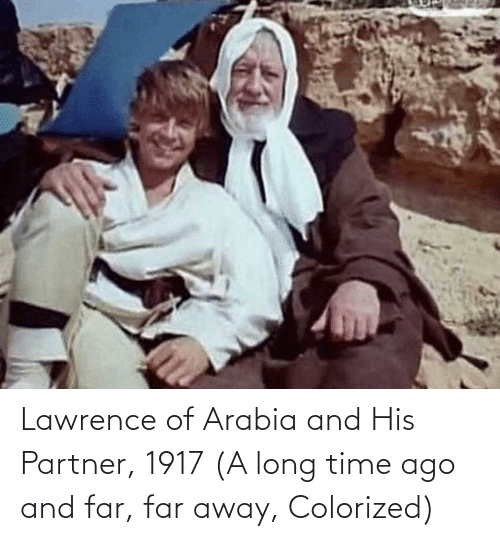 Lawrence: Lawrence of Arabia and His Partner, 1917 (A long time ago and far, far away, Colorized)