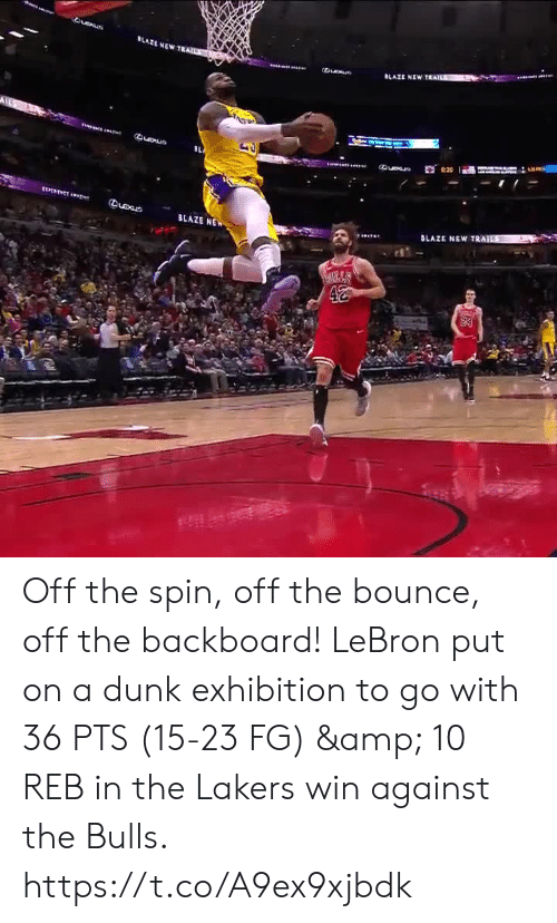 the bulls: LAZE NEWT  Queue  BLAZE NE Off the spin, off the bounce, off the backboard!   LeBron put on a dunk exhibition to go with 36 PTS (15-23 FG) & 10 REB in the Lakers win against the Bulls.  https://t.co/A9ex9xjbdk