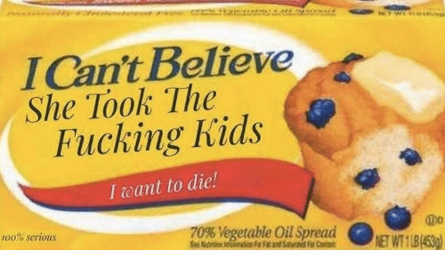 Fucking Kids: lCan't Believe  She Took The  Fucking Kids  I eant to die!  100% serious  T0