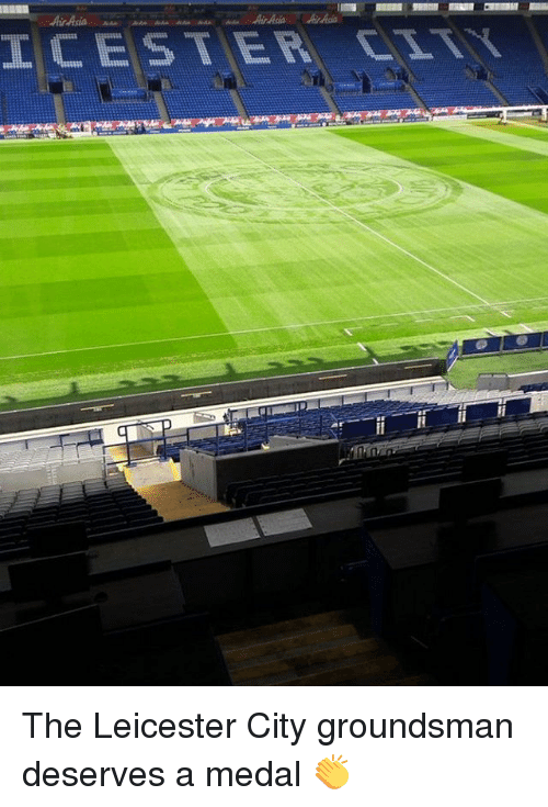 Memes, Leicester City, and 🤖: LCESTER, CITY  g The Leicester City groundsman deserves a medal 👏
