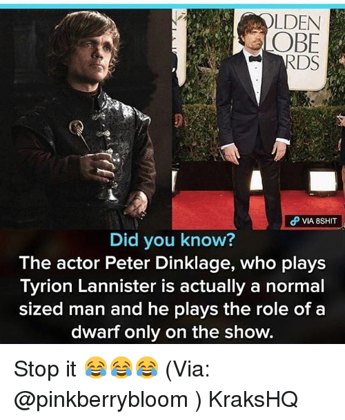 obe: LDEN  OBE  VIA 8SHIT  Did you know?  The actor Peter Dinklage, who plays  Tyrion Lannister is actually a normal  sized man and he plays the role of a  dwarf only on the show. Stop it 😂😂😂 (Via: @pinkberrybloom ) KraksHQ