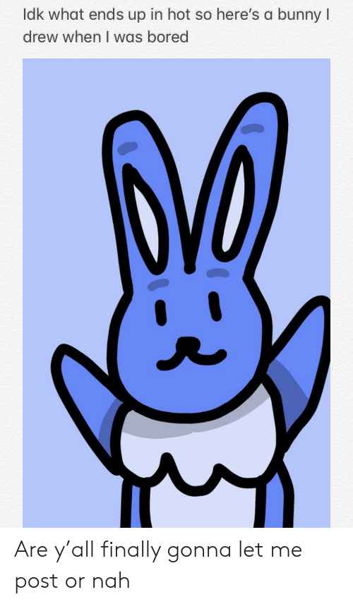 Bored, Reddit, and Hot: ldk what ends up in hot so here's a bunnyl  drew when I was bored Are y'all finally gonna let me post or nah