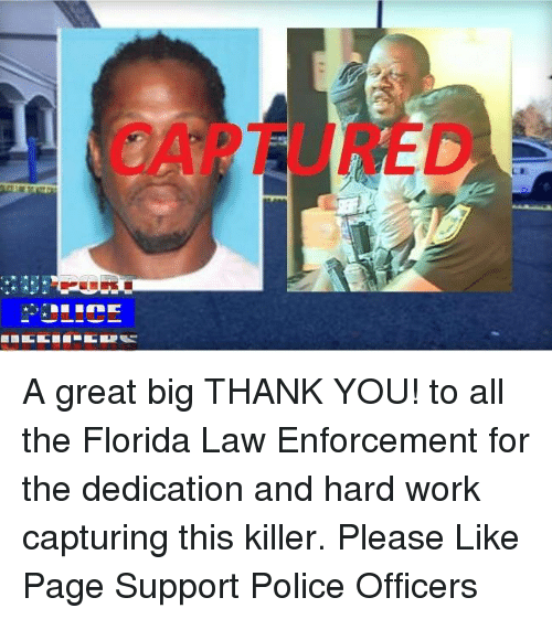 Memes, Florida, and 🤖: LE  SVI  .* 1,1れ ILm IC A great big THANK YOU! to all the Florida Law Enforcement for the dedication and hard work capturing this killer.  Please Like Page Support Police Officers