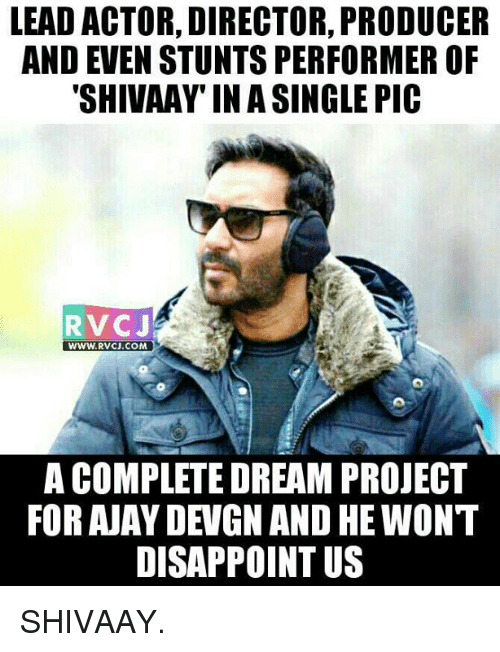 Disappointed, Memes, and Dreams: LEAD ACTOR, DIRECTOR, PRODUCER  AND EVEN STUNTS PERFORMER OF  SHIVAAY IN A SINGLE PIC  RV CJ  WWW. RVCJ.COM  A COMPLETE DREAM PROJECT  FOR AJAY DEVGN AND HEWONT  DISAPPOINT US SHIVAAY.