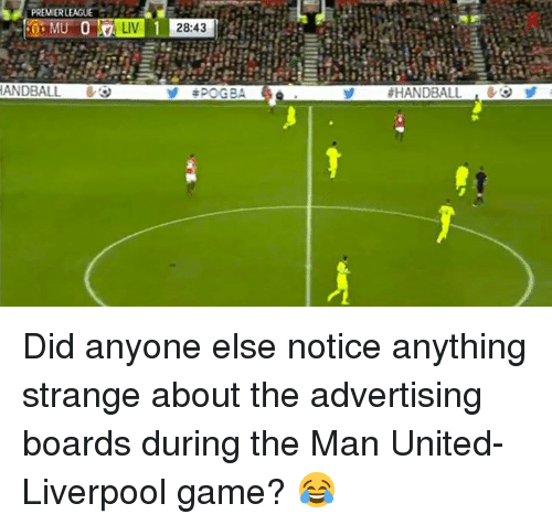 handball: LEAGUE  PREMIER  HANDBALL  28:43  SPOGBA  HANDBALL Did anyone else notice anything strange about the advertising boards during the Man United-Liverpool game?  😂