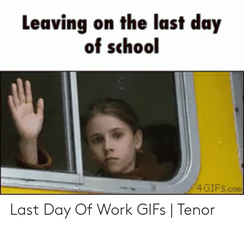 Last Day Of School Meme: Leaving on the last day  of school  4GIFS.com Last Day Of Work GIFs | Tenor