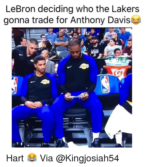 davis: LeBron deciding who the Lakers  gonna trade for Anthony Davis Hart 😂 Via @Kingjosiah54